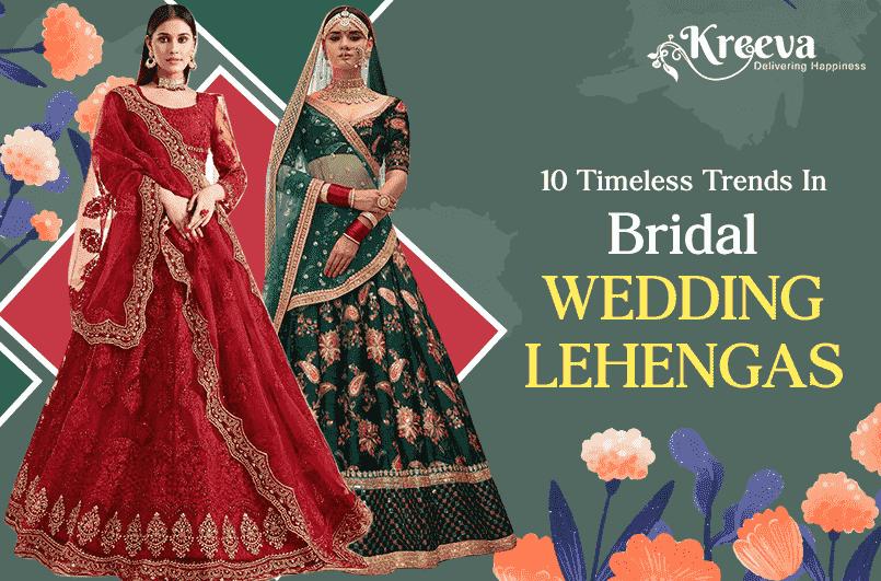 Timeless Trends In Bridal Wedding Lehengas